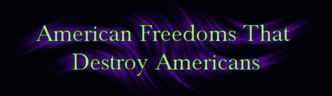 american freedoms that destroy americans freedom